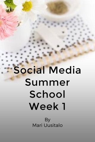 Social Media Summer School Week 1 By Mari Uusitalo