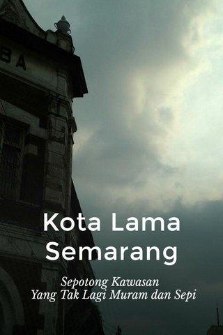 Kota Lama Semarang Sepotong Kawasan Yang Tak Lagi Muram dan Sepi