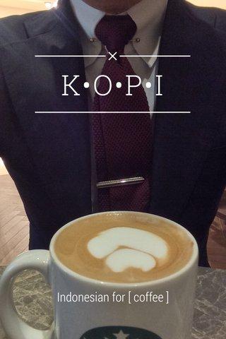 K•O•P•I Indonesian for [ coffee ]