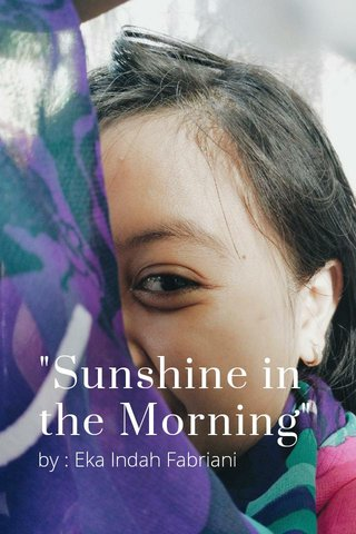 """Sunshine in the Morning"" by : Eka Indah Fabriani"