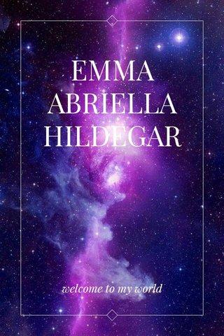 EMMA ABRIELLA HILDEGAR welcome to my world