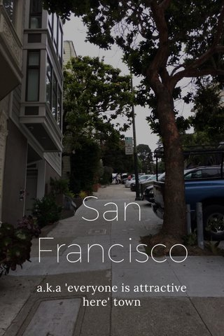 San Francisco a.k.a 'everyone is attractive here' town