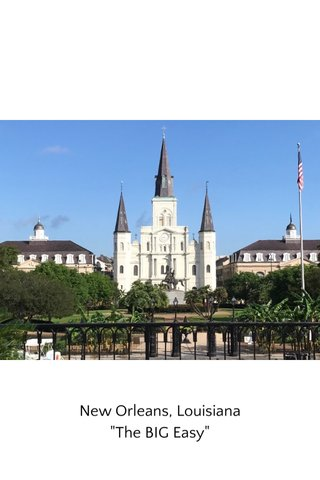 """New Orleans, Louisiana """"The BIG Easy"""""""