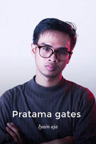 Pratama gates Iyain aja