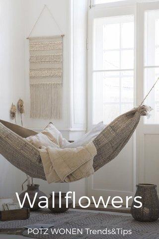 Wallflowers POTZ WONEN Trends&Tips