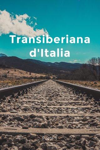 Transiberiana d'Italia Parte 1