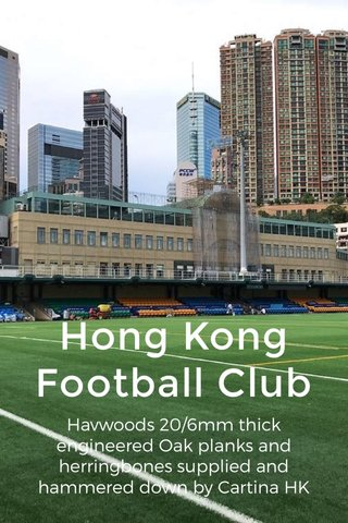 Hong Kong Football Club Havwoods 20/6mm thick engineered Oak planks and herringbones supplied and hammered down by Cartina HK