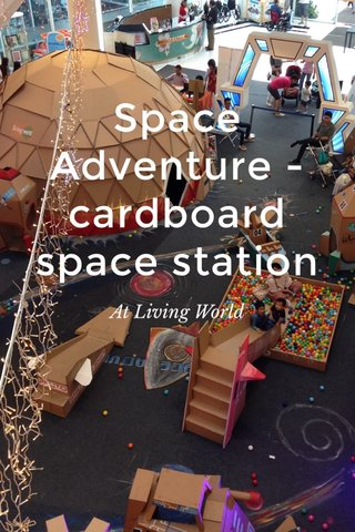 Space Adventure - cardboard space station At Living World
