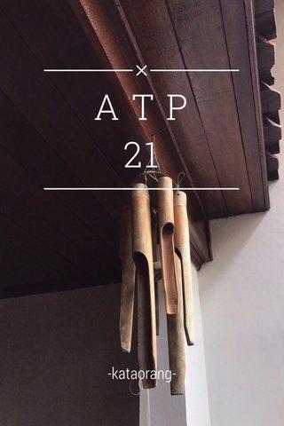 A T P 21 -kataorang-