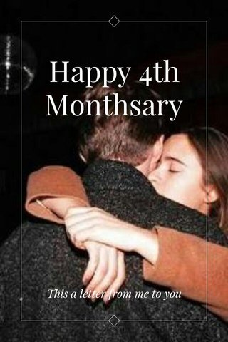 Happy 4th Monthsary This a letter from me to you