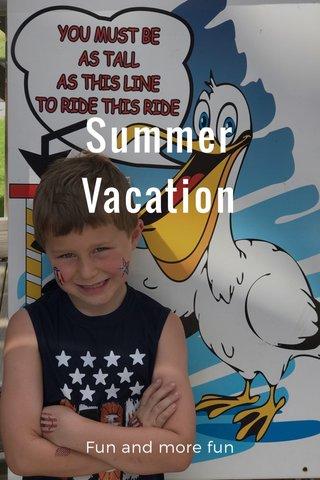 Summer Vacation Fun and more fun