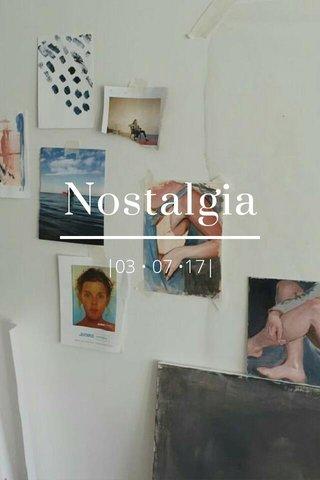 Nostalgia |03 • 07 •17|