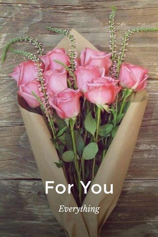 For You Everything
