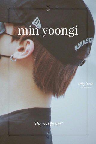 """min yoongi """"the red pearl"""""""
