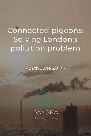 Connected pigeons: Solving London's pollution problem - 29th June 2017 -