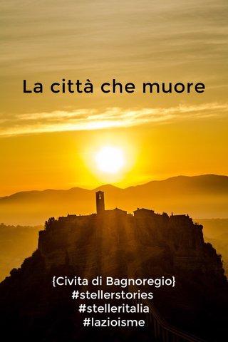 La città che muore {Civita di Bagnoregio} #stellerstories #stelleritalia #lazioisme