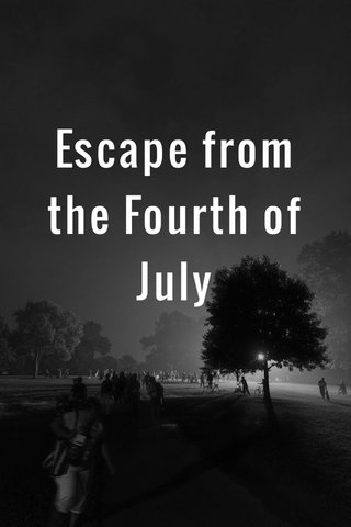 Escape from the Fourth of July
