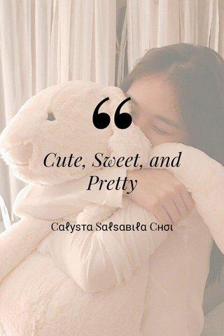 Cute, Sweet, and Pretty Cαℓуѕтα Sαℓѕαвιℓα Cнσι