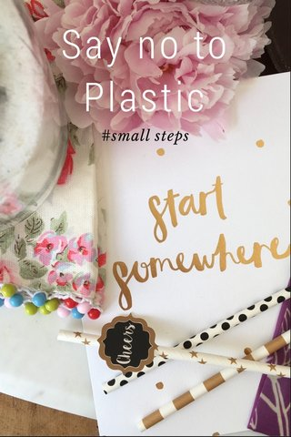 Say no to Plastic #small steps