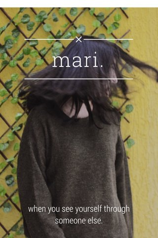 mari. when you see yourself through someone else.