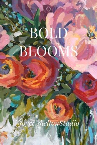 BOLD BLOOMS Joyce sheltonStudio
