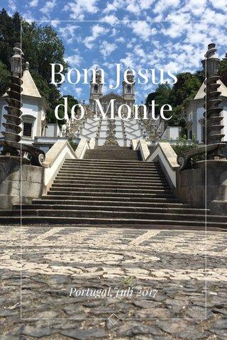 Bom Jesus do Monte Portugal,Juli 2017