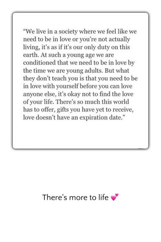 There's more to life 💕