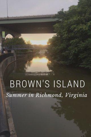 BROWN'S ISLAND Summer in Richmond, Virginia