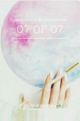 O7 OF O7 buz's 1st Anniversary.♡
