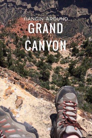 GRAND CANYON HANGIN' AROUND