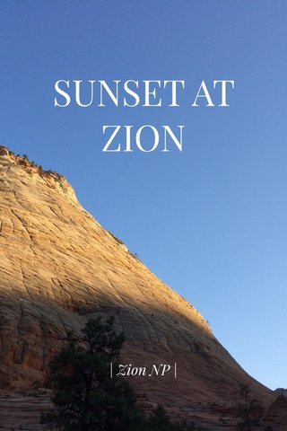 SUNSET AT ZION | Zion NP |