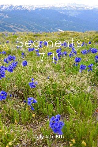 Segments 7-11 July 4th-8th