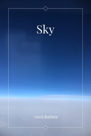 Sky #seewhatisee