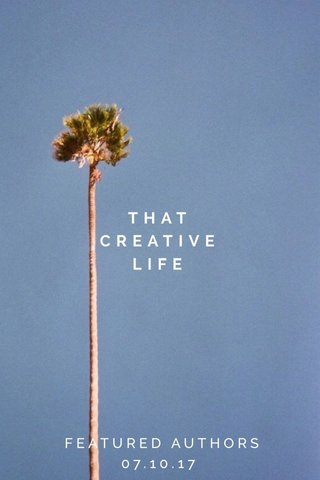 THAT CREATIVE LIFE FEATURED AUTHORS 07.10.17