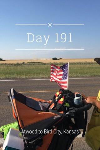 Day 191 Atwood to Bird City, Kansas