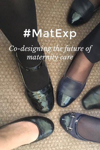 #MatExp Co-designing the future of maternity care