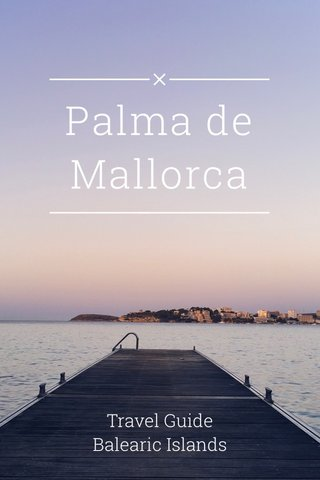 Palma de Mallorca Travel Guide Balearic Islands