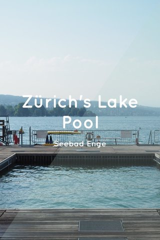 Zürich's Lake Pool Seebad Enge