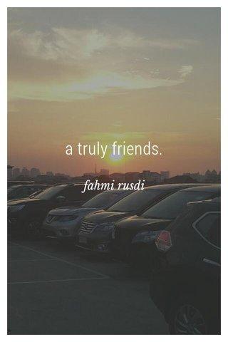 a truly friends. fahmi rusdi