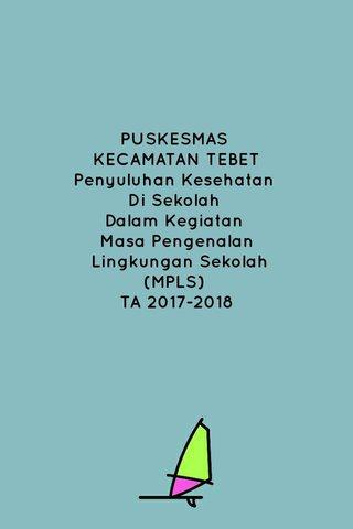 PUSKESMAS KECAMATAN TEBET Penyuluhan Kesehatan Di Sekolah Dalam Kegiatan Masa Pengenalan Lingkungan Sekolah (MPLS) TA 2017-2018