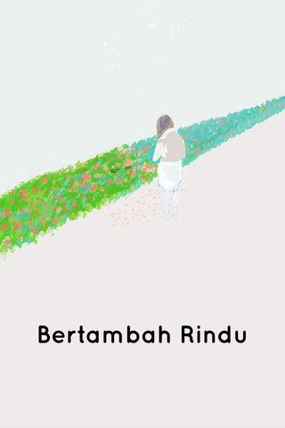 Bertambah Rindu