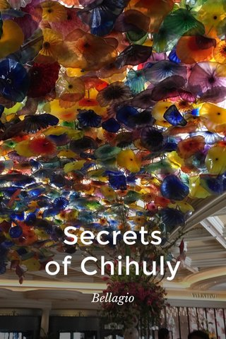 Secrets of Chihuly Bellagio