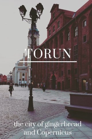 TORUN the city of gingerbread and Copernicus
