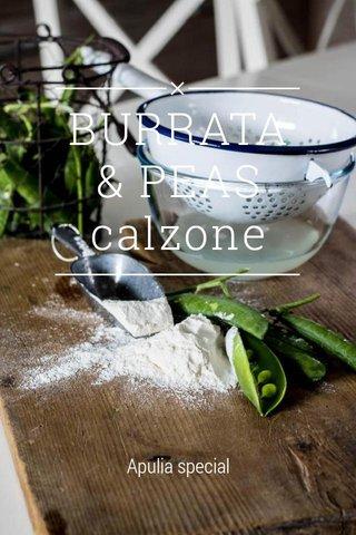 BURRATA & PEAS calzone Apulia special
