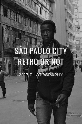 SÃO PAULO CITY RETRO OR NOT 2017 PHOTOGRAPHY