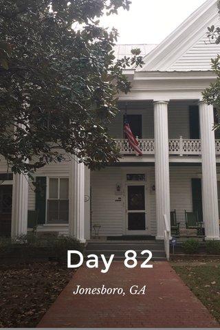 Day 82 Jonesboro, GA