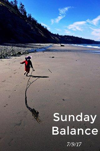 Sunday Balance 7/9/17