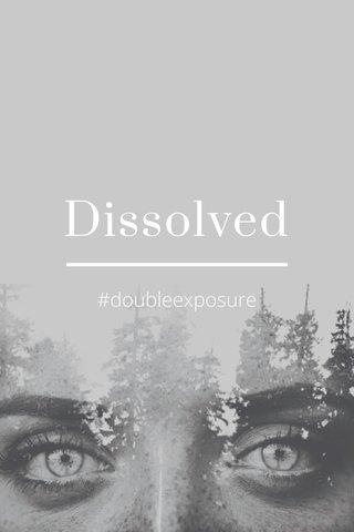 Dissolved #doubleexposure