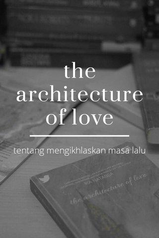 the architecture of love tentang mengikhlaskan masa lalu