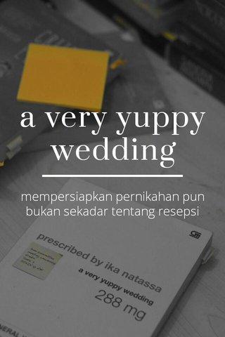 a very yuppy wedding mempersiapkan pernikahan pun bukan sekadar tentang resepsi